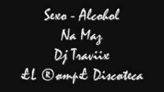 Sexo - Alcohol Dj Traviix £L ®ømp£ Discøteca