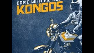 Kongos come with me now