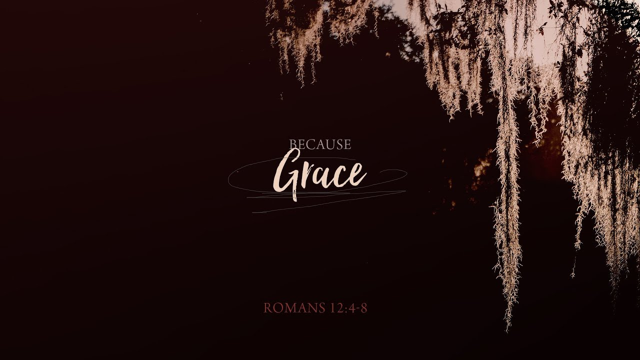 Because Grace // Romans 12:4-8