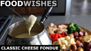 Classic Cheese Fondue - Food Wishes
