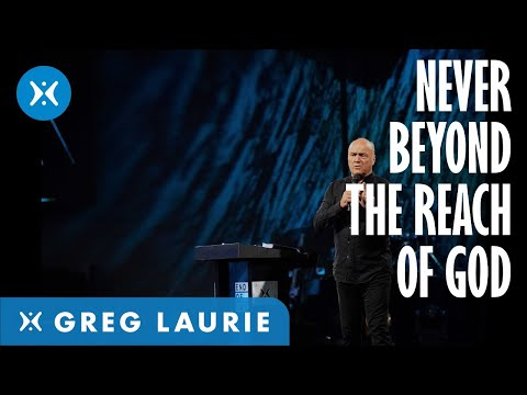 No One Is Beyond the Reach of God with Greg Laurie