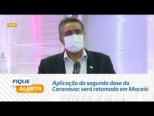 Aplicação da segunda dose da Coronavac será retomada em Maceió a partir de amanhã