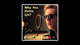 Kurt Baker - Why You Gotta Lie