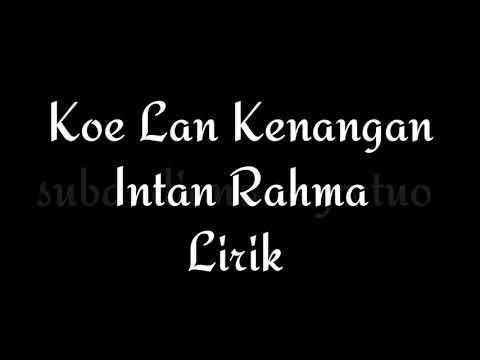 Intan Rahma -  Koe Lan Kenangan -  Lirik
