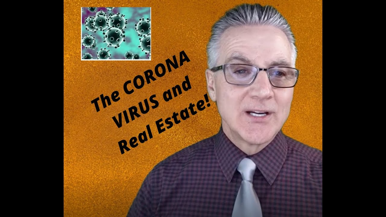 What Every Buyer/Seller Needs To Know About The Corona Virus and Real Estate