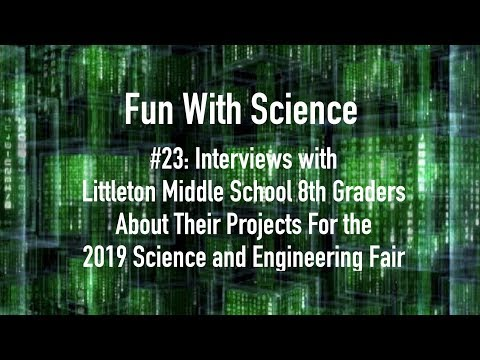 Fun With Science #23 Littleton Middle School 2019 Science Fair Student Interviews