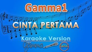 Gamma1 - Cinta Pertama (Karaoke)   GMusic