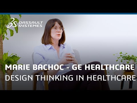 Marie Bachoc, GE HEALTHCARE, about Design Thinking in Healthcare - Dassault Systèmes