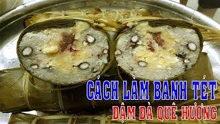 Cận cảnh làm Bánh Tét truyền thống Đậm Đà Quê Hương.
