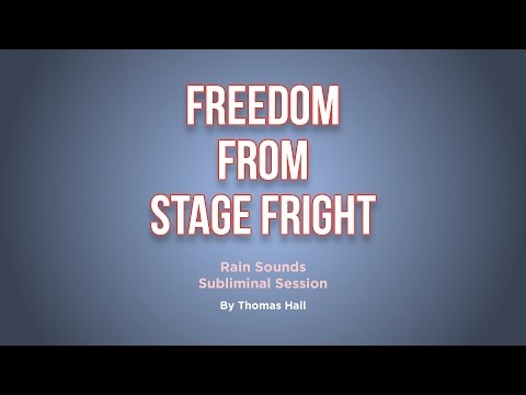 Freedom From Stage Fright - Rain Sounds Subliminal Session - By Thomas Hall