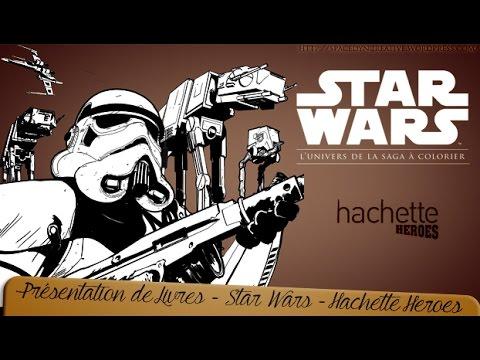 Presentation Du Livres Hachette Heroes Star Wars L Univers De La Saga A Colorier