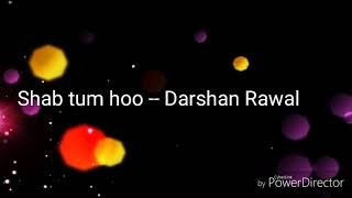 Shab Tum ho l Darshan Raval l latest song l lyrical video l musix hack l new song