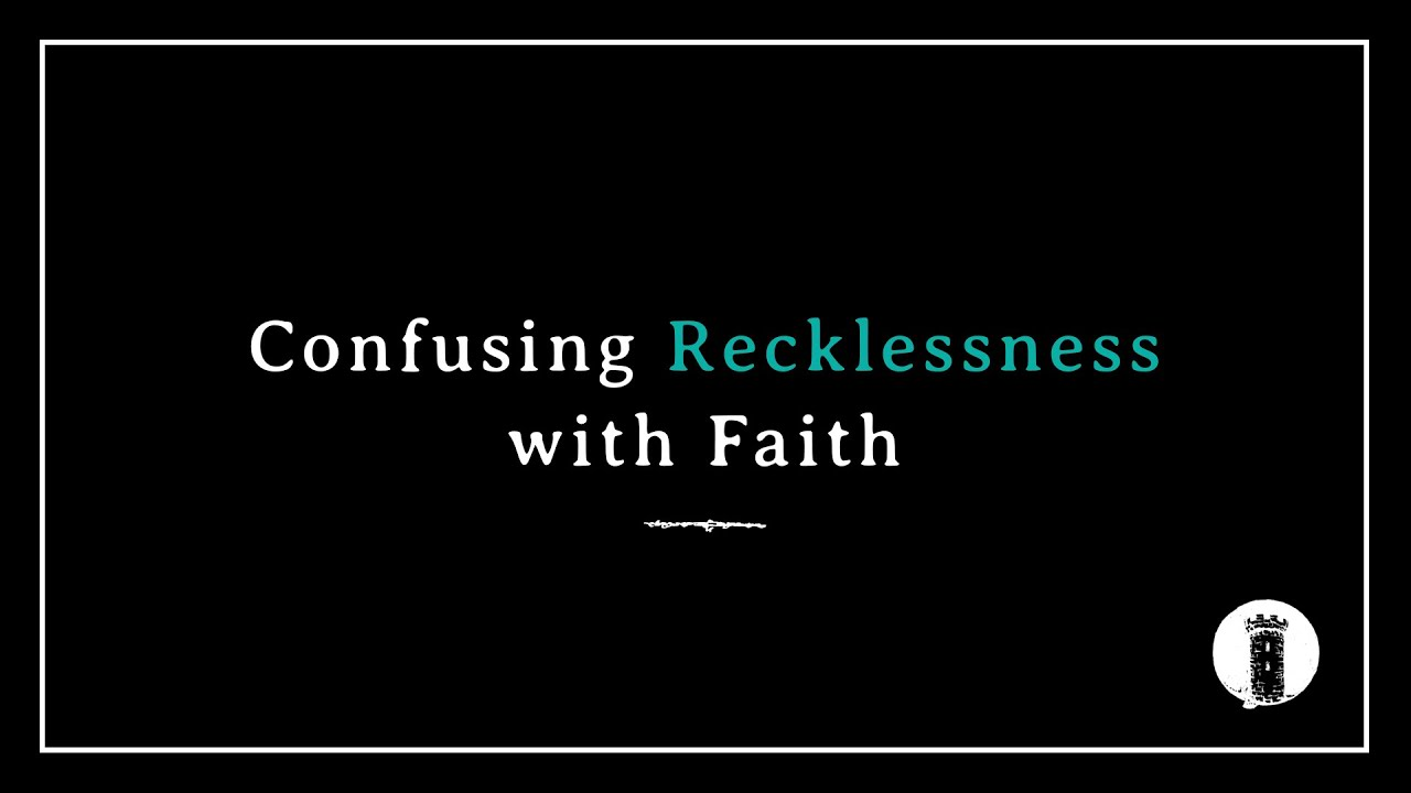Confusing Recklessness with Faith