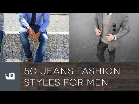 50 Jeans Fashion Styles For Men