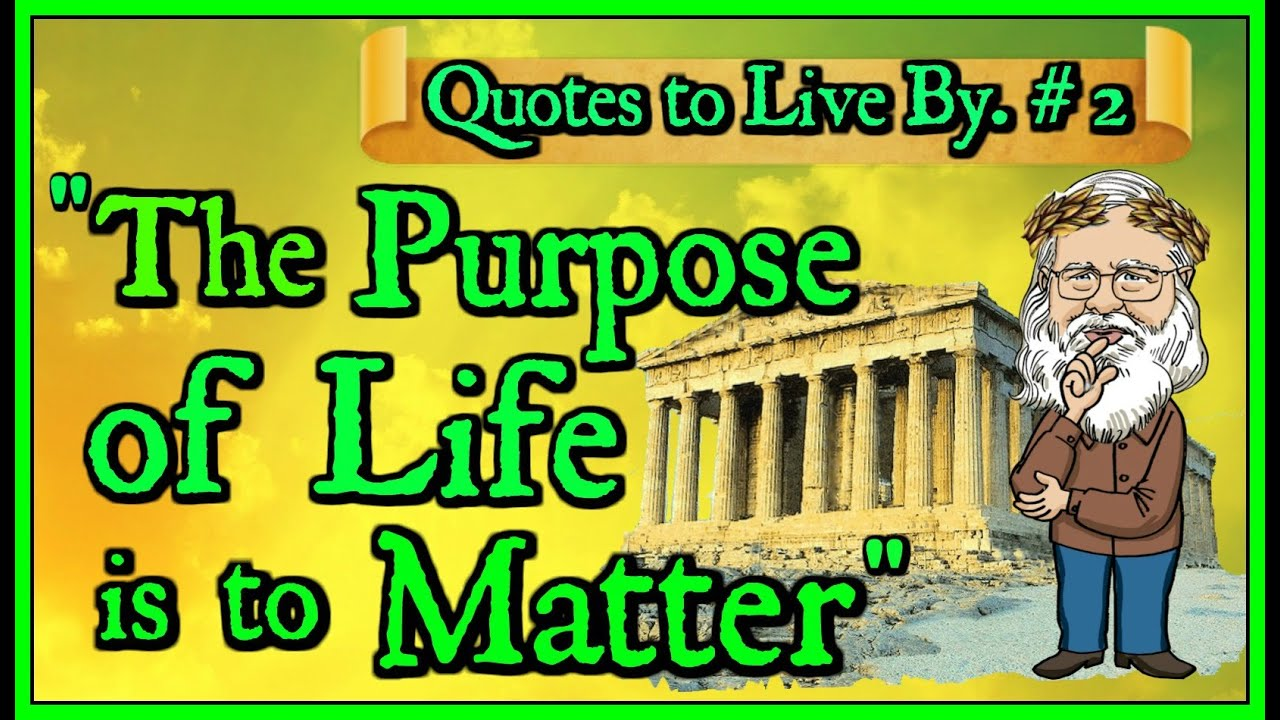 Quote #2   Happiness  The Purpose of Life is to Matter