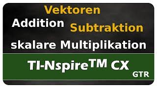 Let's Learn TI Nspire™ CX Vektoraddition, -subtraktion und skalare Multiplikation
