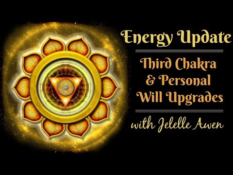 Energy Update: Third Chakra & Personal Will Upgrades W/Jelelle Awen