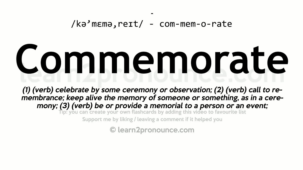 Pronunciation of Commemorate  Definition of Commemorate