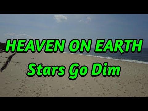 Heaven On Earth - Stars Go Dim - with lyrics
