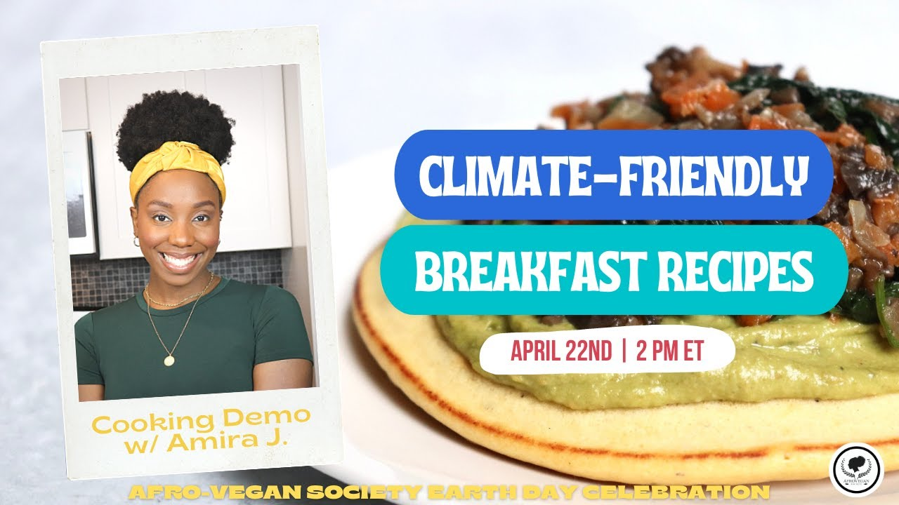 Climate Friendly Breakfast Recipes with Amira J. | AVS Earth Day Online Celebration