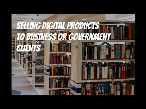How to Sell Digital Products to Business or Government Clients