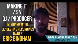 """Making it"" as a DJ / Producer in 2015 - Interview With Eric Bingham - Cladestine Recordings Owner"