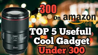Top 5 Cool High Tech Usefull Gadgets Under 300 Rupees on Amazon