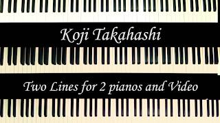 """""""Two Lines"""" 3rd mov. (3/3) for 2 pianos and Video (2018)  - KOJI TAKAHASHI"""