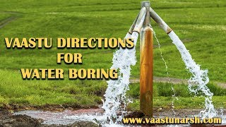 Vastu directions for Water Boring | Vastu Shastra for Water Lodging
