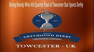 Rising Brandy Wins 4th Quarter Final of Towcester Star Sports Derby - 22nd May 2018 (Official Video)