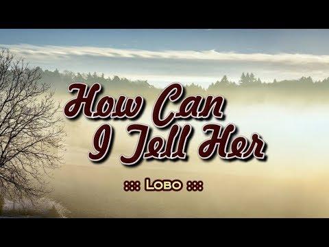 How Can I Tell Her - LOBO (KARAOKE VERSION)