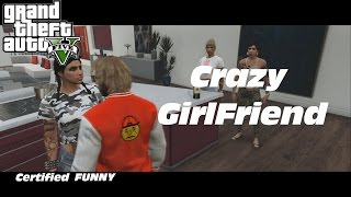 GTA 5 CRAZY GIRLFRIEND EP. 1 - Trouble  [HQ]