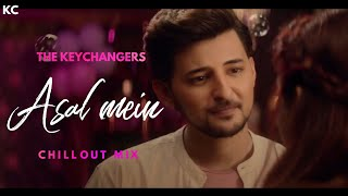 Asal mein remix - Darshan Raval (Chillout mix) | The Keychangers