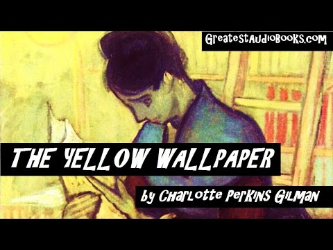 THE YELLOW WALLPAPER by Charlotte Perkins Gilman - FULL AudioBook | GreatestAudioBooks.com