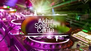 DJ AKHIR SEBUAH CERITA !!! MUSIC DJ INDONESIA !!! 2019