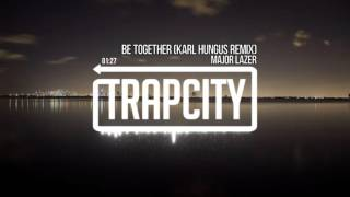 Major Lazer - Be Together (Karl Hungus Remix)