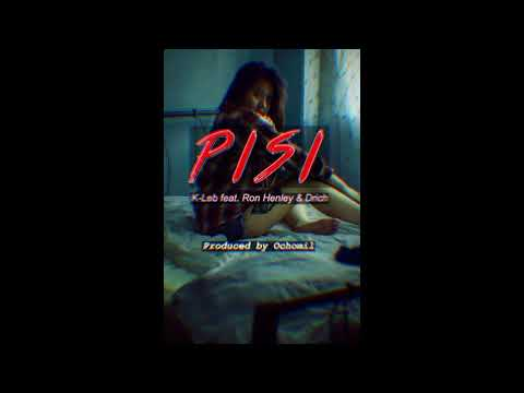 Pisi - K-Leb feat. Ron Henley and Drich