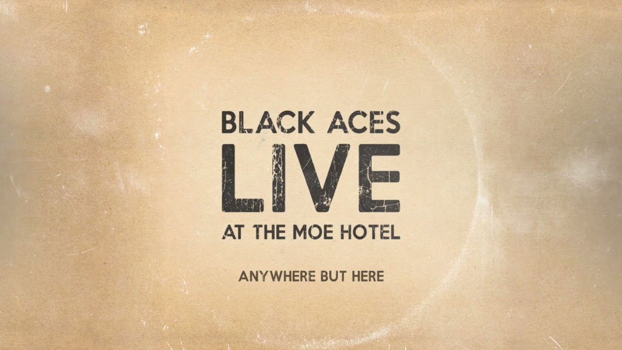 Black Aces -   Anywhere But Here (Live at the Moe Hotel)