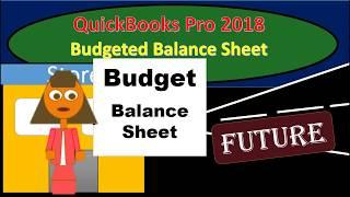 QuickBooks Pro 2018 Budgeted Balance Sheet