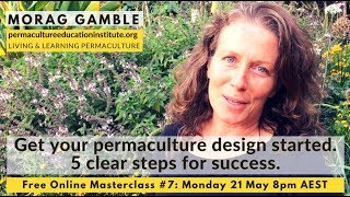 Masterclass 7: How to get your permaculture design started: 5 easy steps
