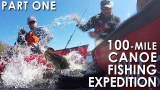 100 Mile Canoe Fishing Adventure - Part 1