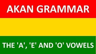 Learn Akan (Twi) Grammar | Lesson 3: The a, e and o Vowels | AKAN ALPHABET BREAKDOWN PART 3