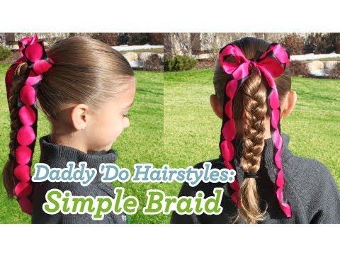 Simple Braid Daddy Do Hairstyles Cute Girls Hairstyles Youtube