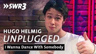 Hugo Helmig - I Wanna Dance With Somebody | SWR3 Unplugged