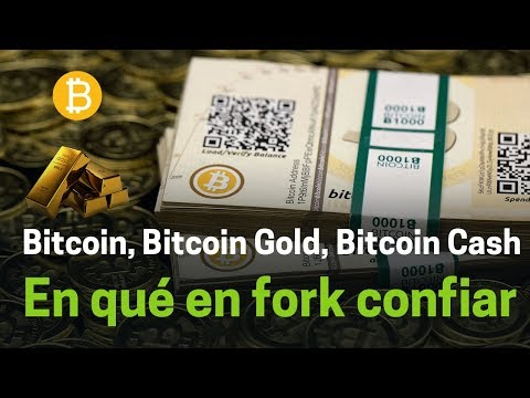 Bitcoin, Bitcoin Gold, Bitcoin Cash | Porqué hay forks y en cuál confiar