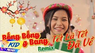 Bống Bống Bang Bang Remix - Tết Là Tết Đã Về | LK Nhạc Tết Thiếu Nhi Vui Nhộn Hay Nhất Cho Bé