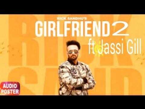Girlfriend 2 ft Jassi gill (Full Song)   Rick Sandhu   Latest Punjabi Song 2017  