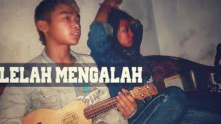 LELAH MENGALAH | AYU ARUL