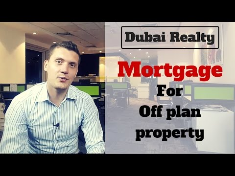 Dubai Real Estate: Mortgage for Off Plan property (Finance)