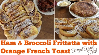 Ham & Broccoli Frittata and Orange French Toast- Breakfast Dinner, FFF Date Night at Home